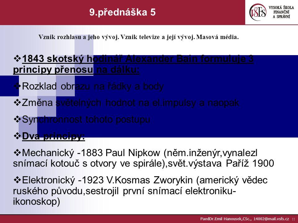 PaedDr.Emil Hanousek,CSc., 14002@mail.vsfs.cz :: 9.přednáška 4 Vznik rozhlasu a jeho vývoj. Vznik televize a její vývoj. Masová média.  1948 rozhlas