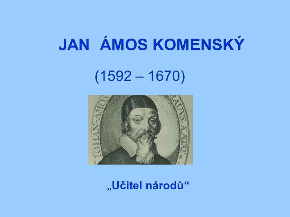 "JAN ÁMOS KOMENSKÝ (1592 – 1670) "" Učitel národů"""