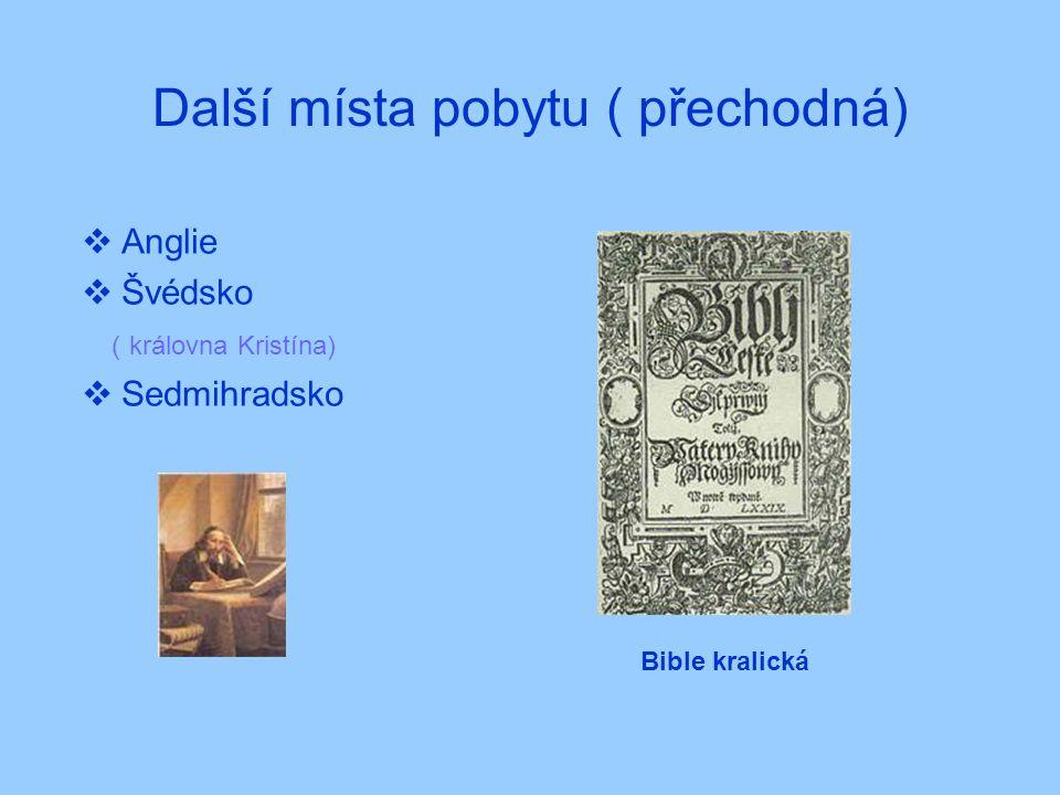 Další místa pobytu ( přechodná)  Anglie  Švédsko ( královna Kristína)  Sedmihradsko Bible kralická
