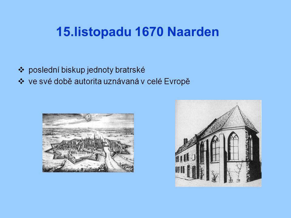 15.listopadu 1670 Naarden  poslední biskup jednoty bratrské  ve své době autorita uznávaná v celé Evropě