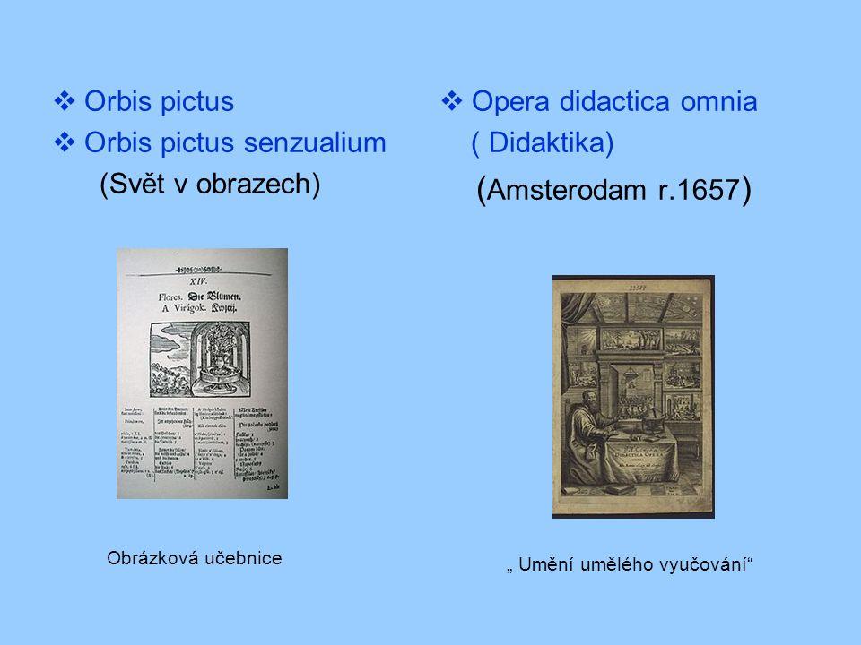 " Orbis pictus  Orbis pictus senzualium (Svět v obrazech)  Opera didactica omnia ( Didaktika) ( Amsterodam r.1657 ) Obrázková učebnice "" Umění umělé"