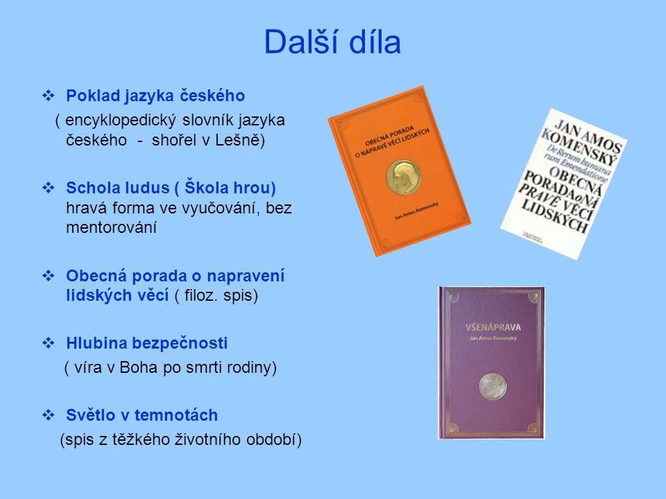 Další díla  Poklad jazyka českého ( encyklopedický slovník jazyka českého - shořel v Lešně)  Schola ludus ( Škola hrou) hravá forma ve vyučování, be