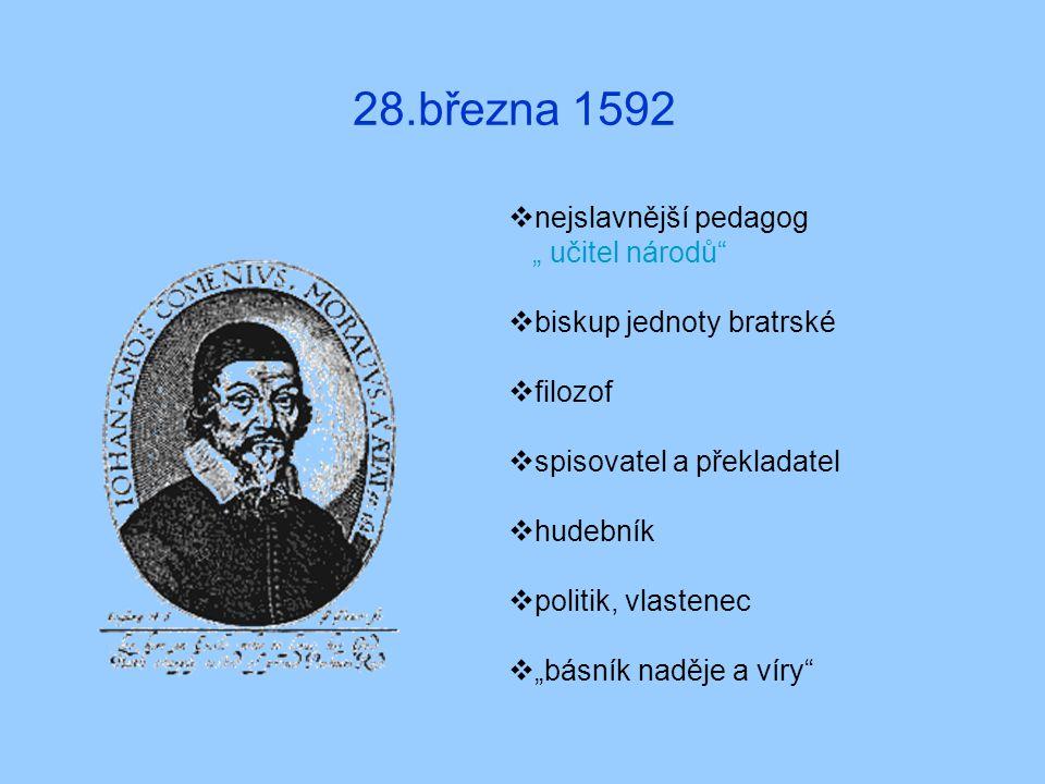 """28.března 1592  nejslavnější pedagog """" učitel národů""""  biskup jednoty bratrské  filozof  spisovatel a překladatel  hudebník  politik, vlastenec"""