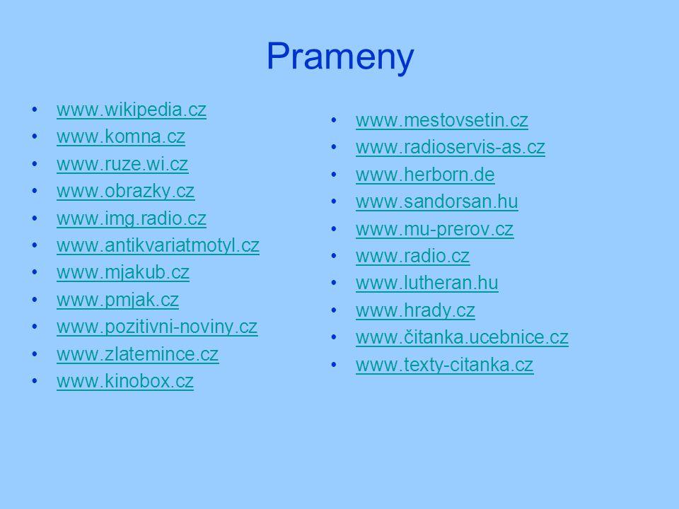 Prameny •www.wikipedia.czwww.wikipedia.cz •www.komna.czwww.komna.cz •www.ruze.wi.czwww.ruze.wi.cz •www.obrazky.czwww.obrazky.cz •www.img.radio.czwww.i