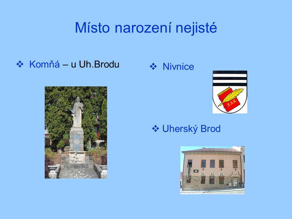 Místo narození nejisté  Komňá – u Uh.Brodu  Nivnice  Uherský Brod