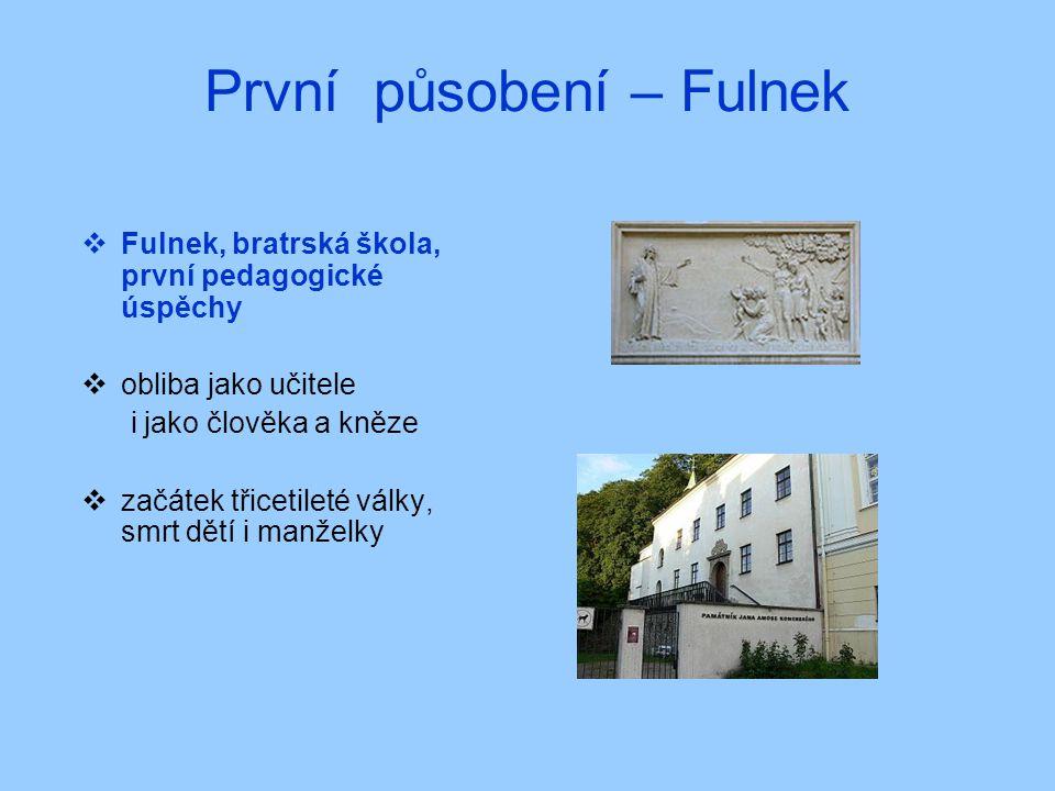 První působení – Fulnek  Fulnek, bratrská škola, první pedagogické úspěchy  obliba jako učitele i jako člověka a kněze  začátek třicetileté války,