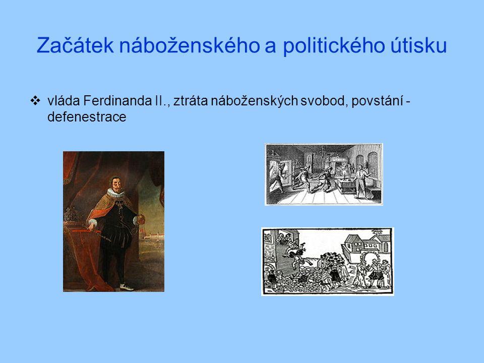 Začátek náboženského a politického útisku  vláda Ferdinanda II., ztráta náboženských svobod, povstání - defenestrace