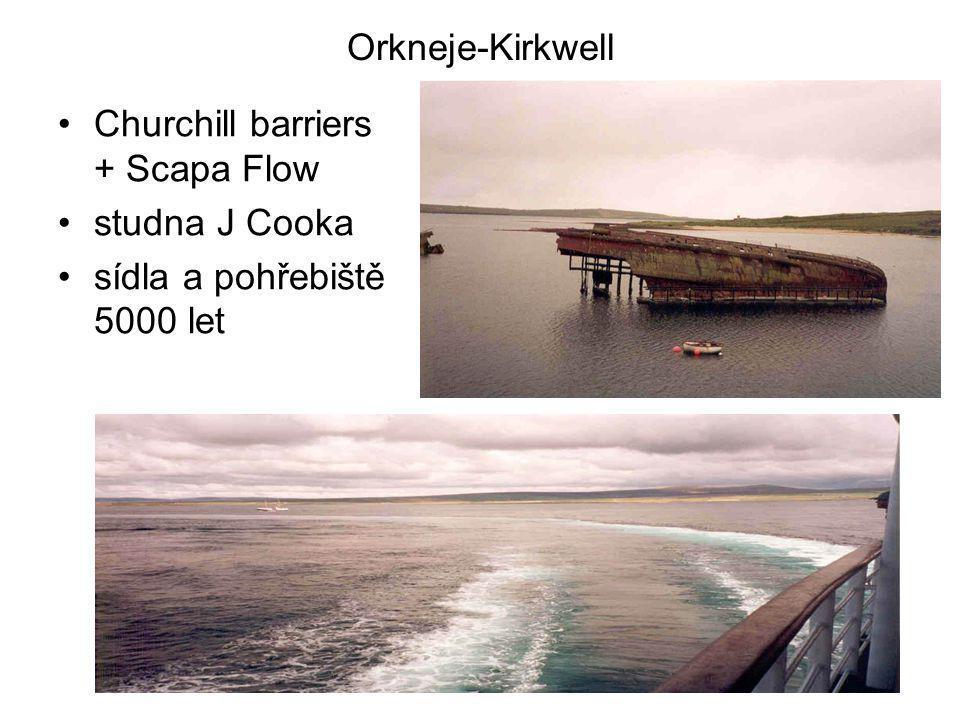 Orkneje-Kirkwell •Churchill barriers + Scapa Flow •studna J Cooka •sídla a pohřebiště 5000 let