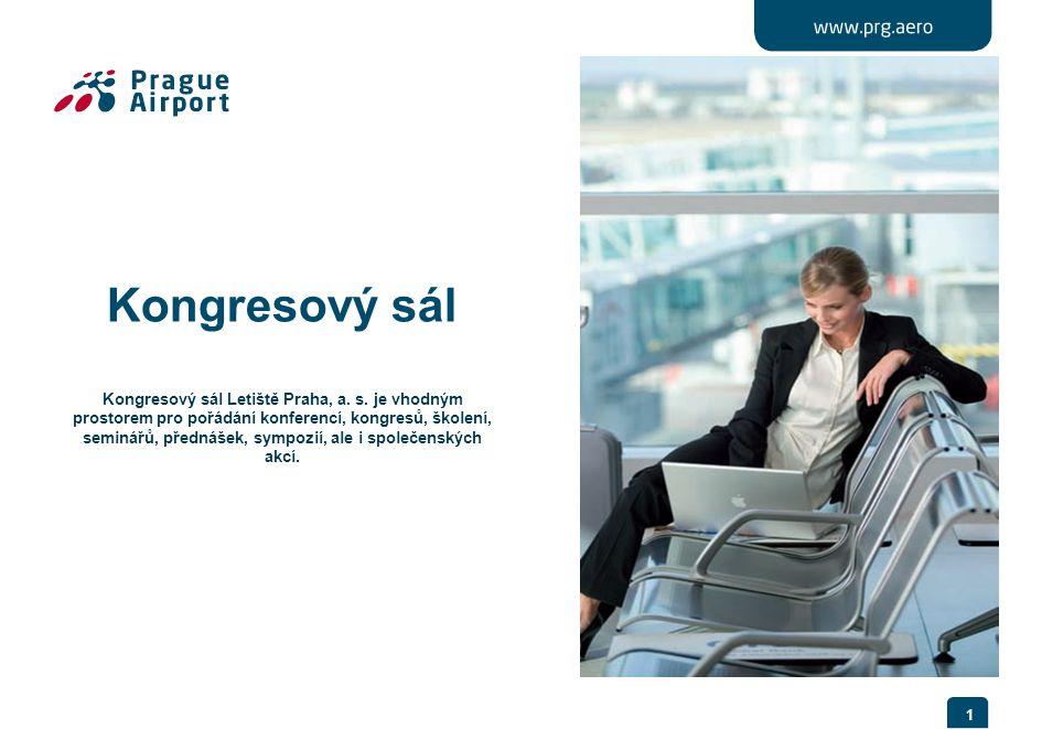1 Kongresový sál Kongresový sál Letiště Praha, a. s. je vhodným prostorem pro pořádání konferencí, kongresů, školení, seminářů, přednášek, sympozií, a