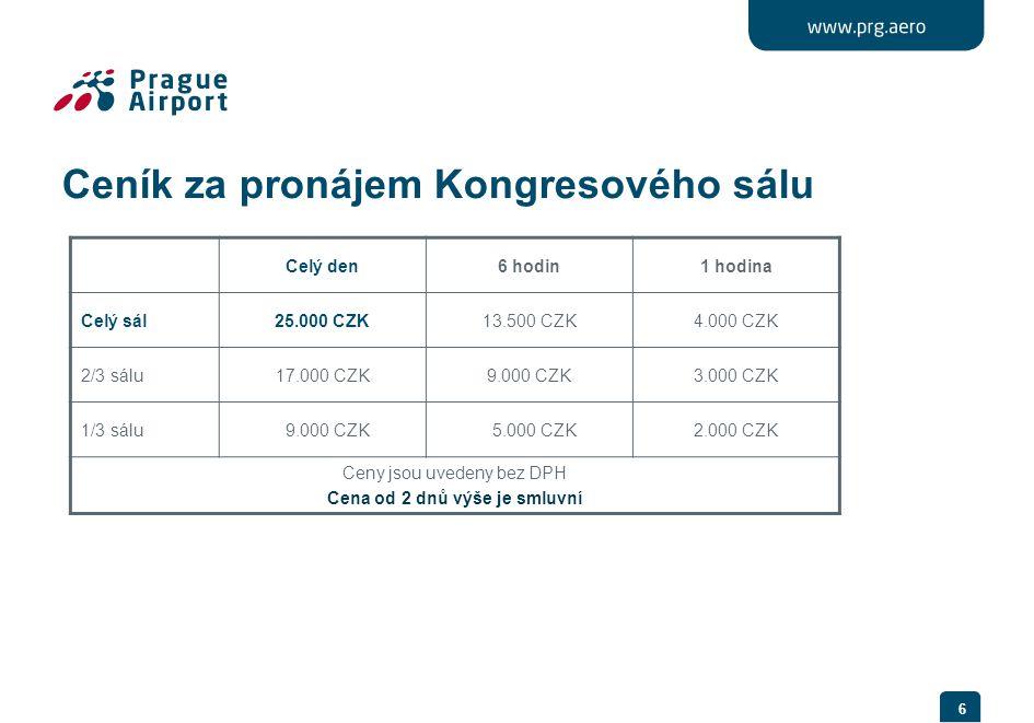 6 Ceník za pronájem Kongresového sálu Celý den6 hodin1 hodina Celý sál25.000 CZK13.500 CZK4.000 CZK 2/3 sálu17.000 CZK9.000 CZK3.000 CZK 1/3 sálu 9.00