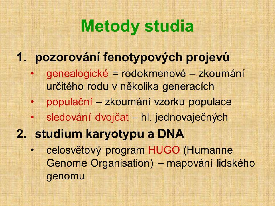 Metody studia 1.pozorování fenotypových projevů •genealogické = rodokmenové – zkoumání určitého rodu v několika generacích •populační – zkoumání vzorku populace •sledování dvojčat – hl.