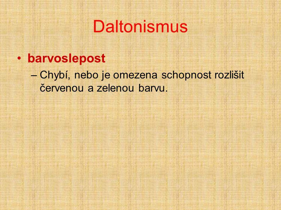 Daltonismus •barvoslepost –Chybí, nebo je omezena schopnost rozlišit červenou a zelenou barvu.