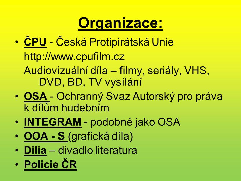 Organizace: •ČPU - Česká Protipirátská Unie http://www.cpufilm.cz Audiovizuální díla – filmy, seriály, VHS, DVD, BD, TV vysílání •OSA - Ochranný Svaz Autorský pro práva k dílům hudebním •INTEGRAM - podobné jako OSA •OOA - S (grafická díla) •Dilia – divadlo literatura •Policie ČR