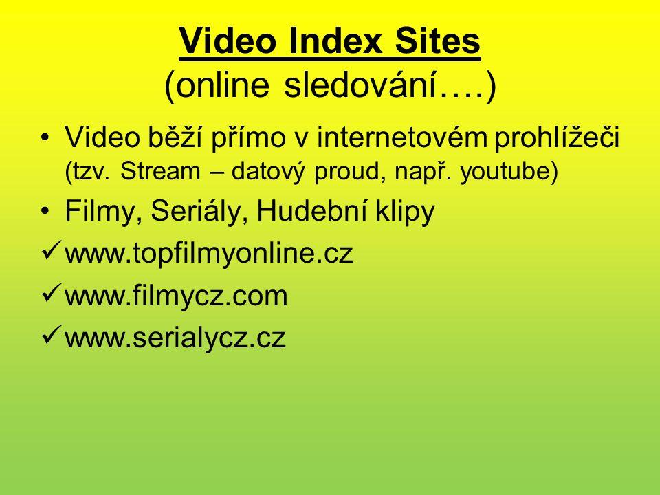 Video Index Sites (online sledování….) •Video běží přímo v internetovém prohlížeči (tzv. Stream – datový proud, např. youtube) •Filmy, Seriály, Hudebn