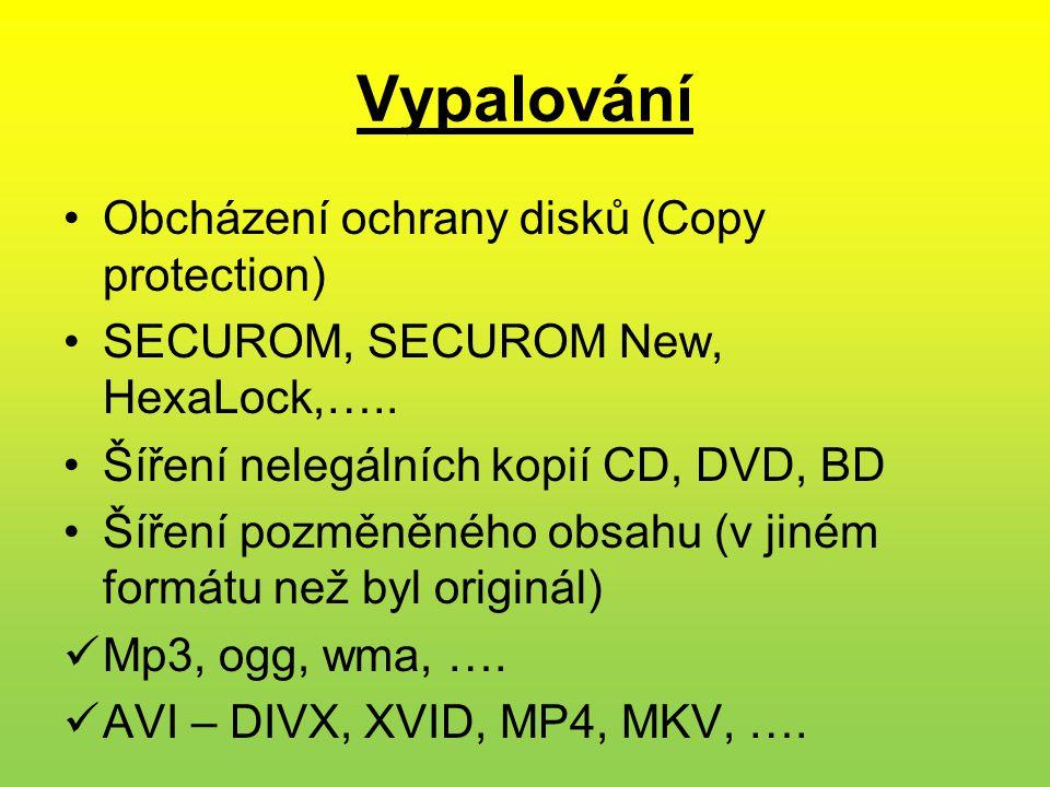 Vypalování •Obcházení ochrany disků (Copy protection) •SECUROM, SECUROM New, HexaLock,….. •Šíření nelegálních kopií CD, DVD, BD •Šíření pozměněného ob