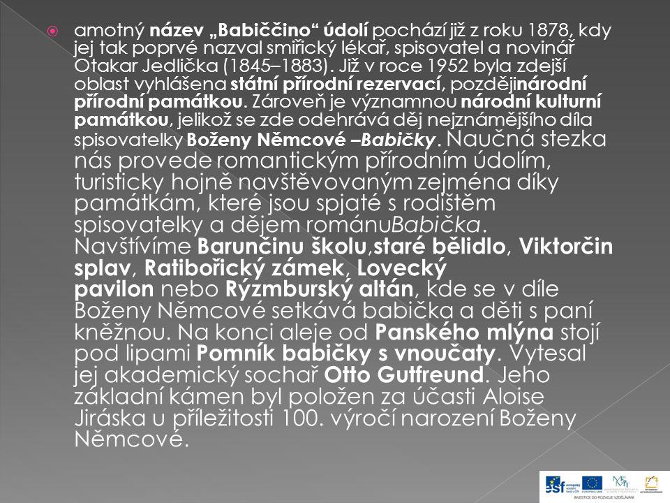 """ amotný název """"Babiččino"""" údolí pochází již z roku 1878, kdy jej tak poprvé nazval smiřický lékař, spisovatel a novinář Otakar Jedlička (1845–1883)."""