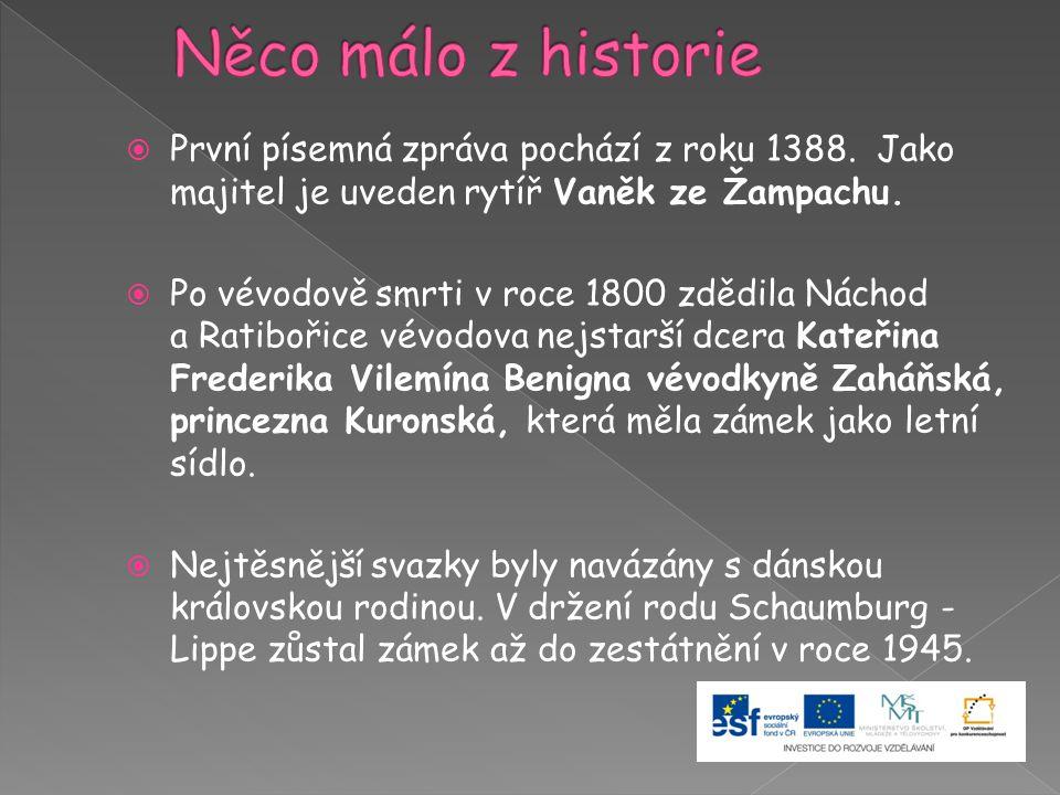  První písemná zpráva pochází z roku 1388. Jako majitel je uveden rytíř Vaněk ze Žampachu.  Po vévodově smrti v roce 1800 zdědila Náchod a Ratibořic