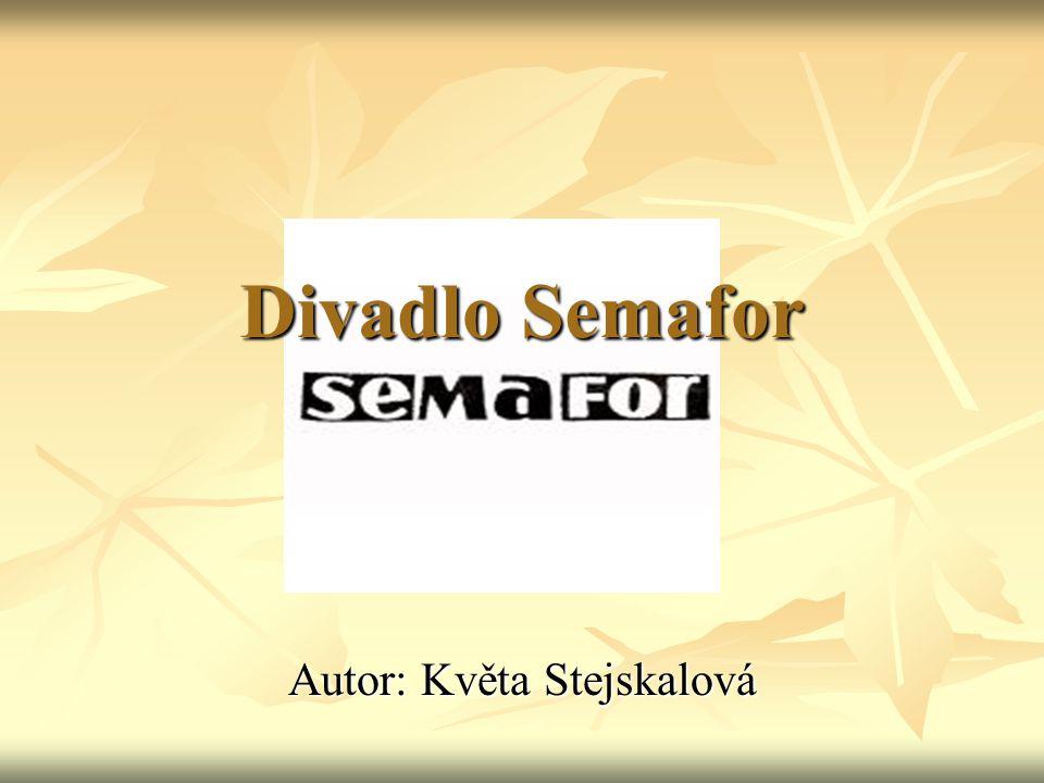 Divadlo Semafor Autor: Květa Stejskalová