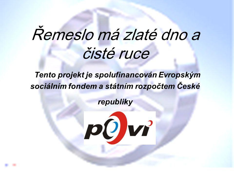Řemeslo má zlaté dno a čisté ruce Tento projekt je spolufinancován Evropským sociálním fondem a státním rozpočtem České republiky