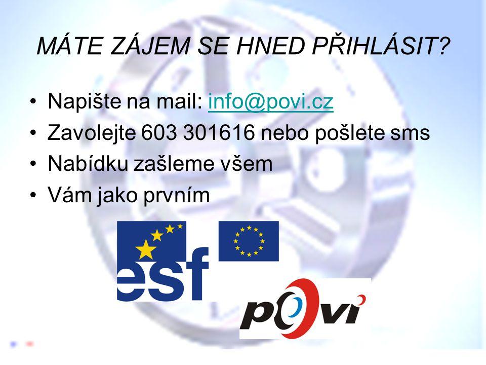 MÁTE ZÁJEM SE HNED PŘIHLÁSIT? •Napište na mail: info@povi.czinfo@povi.cz •Zavolejte 603 301616 nebo pošlete sms •Nabídku zašleme všem •Vám jako prvním