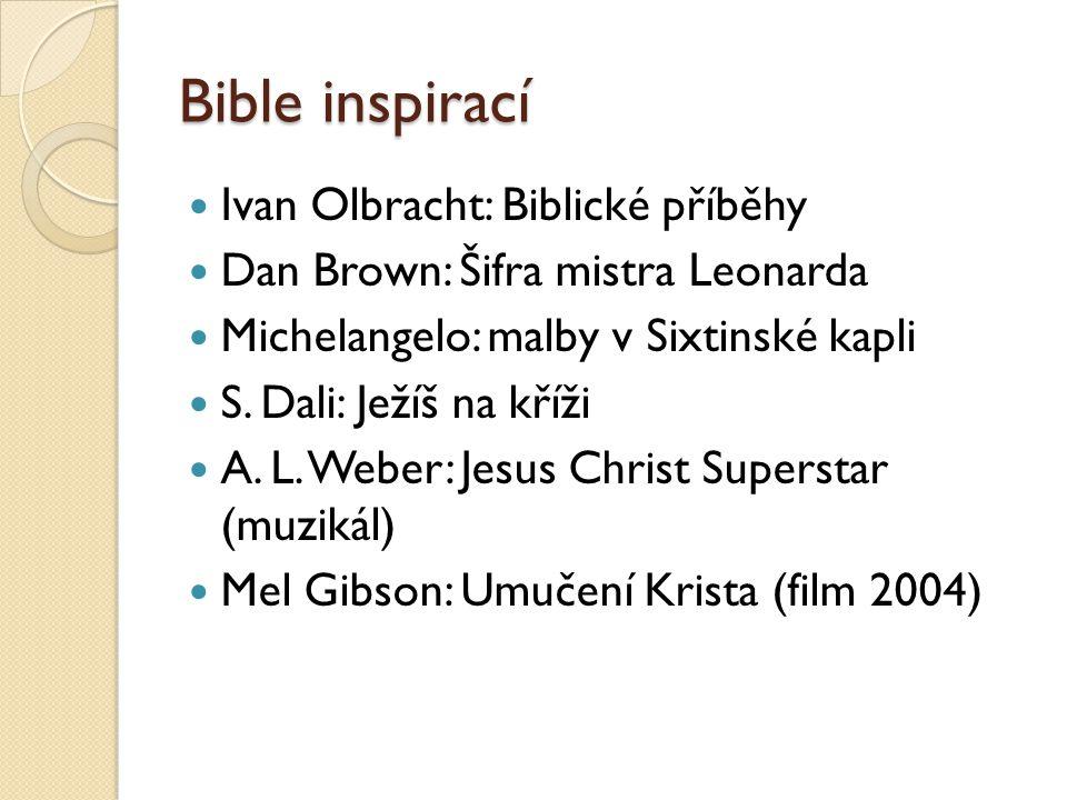Bible inspirací  Ivan Olbracht: Biblické příběhy  Dan Brown: Šifra mistra Leonarda  Michelangelo: malby v Sixtinské kapli  S. Dali: Ježíš na kříži