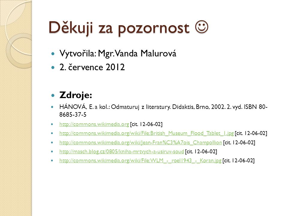 Děkuji za pozornost   Vytvořila: Mgr. Vanda Malurová  2.