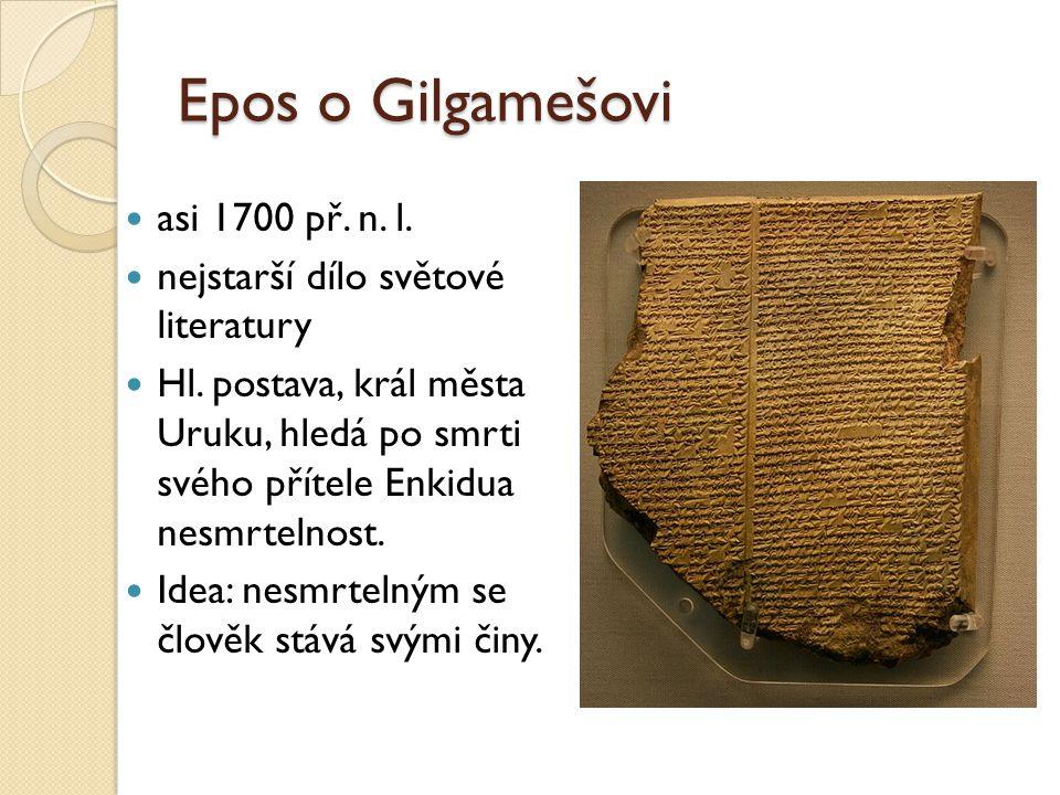 Epos o Gilgamešovi  asi 1700 př. n. l.  nejstarší dílo světové literatury  Hl. postava, král města Uruku, hledá po smrti svého přítele Enkidua nesm