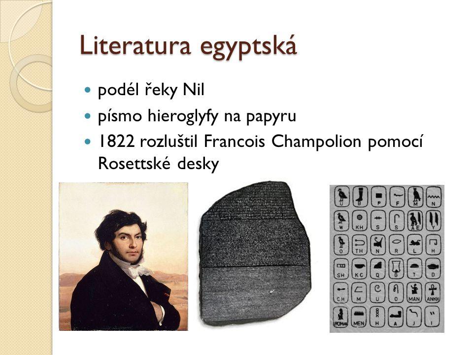 Literatura egyptská  podél řeky Nil  písmo hieroglyfy na papyru  1822 rozluštil Francois Champolion pomocí Rosettské desky