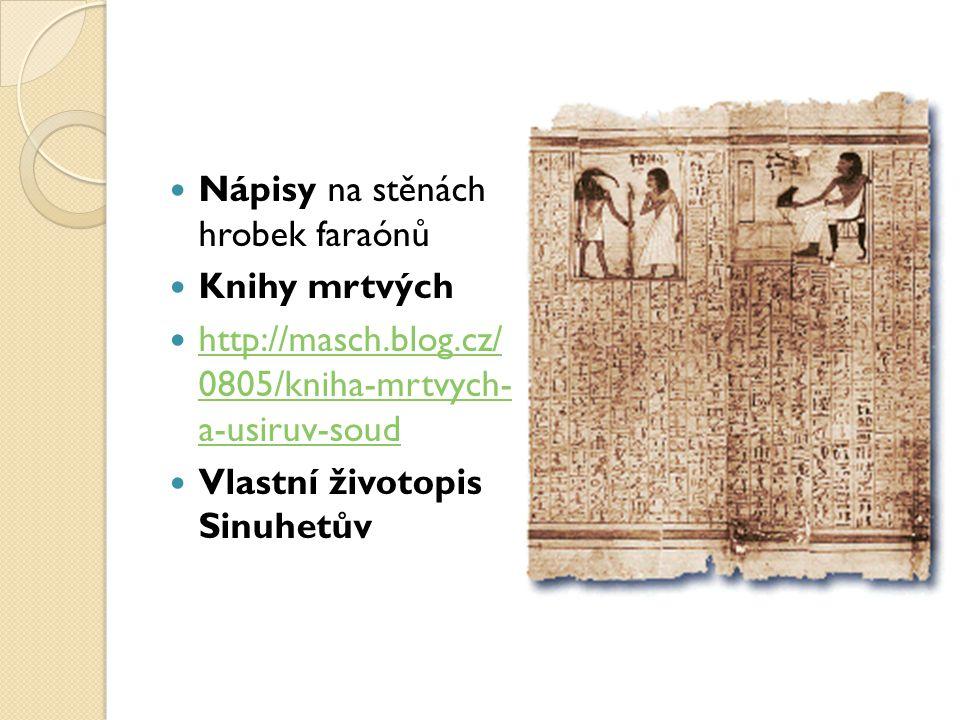  Nápisy na stěnách hrobek faraónů  Knihy mrtvých  http://masch.blog.cz/ 0805/kniha-mrtvych- a-usiruv-soud http://masch.blog.cz/ 0805/kniha-mrtvych- a-usiruv-soud  Vlastní životopis Sinuhetův
