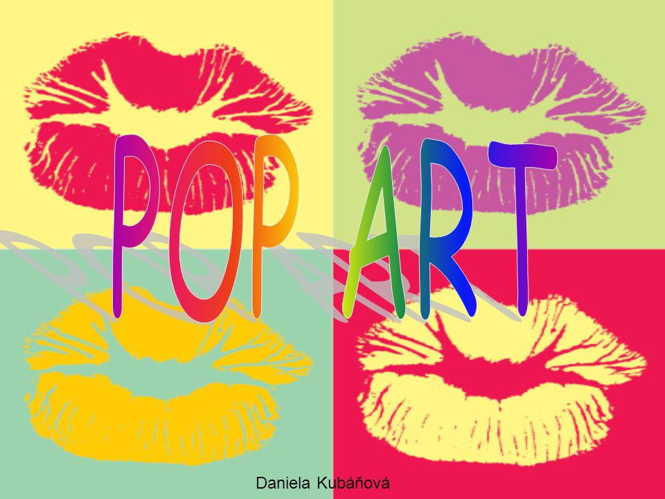 POP ART •Pop art (zkratka z angl.