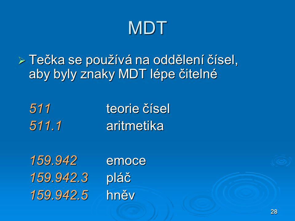 28 MDT  Tečka se používá na oddělení čísel, aby byly znaky MDT lépe čitelné 511teorie čísel 511.1aritmetika 159.942emoce 159.942.3pláč 159.942.5hněv