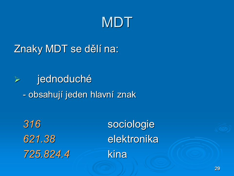 29 MDT Znaky MDT se dělí na:  jednoduché - obsahují jeden hlavní znak 316sociologie 621.38elektronika 725.824.4kina