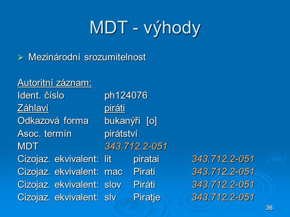 36 MDT - výhody  Mezinárodní srozumitelnost Autoritní záznam: Ident.