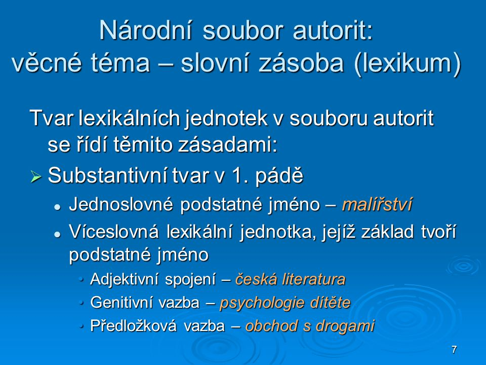 7 Národní soubor autorit: věcné téma – slovní zásoba (lexikum) Tvar lexikálních jednotek v souboru autorit se řídí těmito zásadami:  Substantivní tvar v 1.