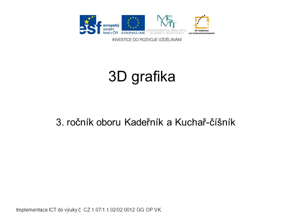 Implementace ICT do výuky č. CZ.1.07/1.1.02/02.0012 GG OP VK 3D grafika 3.