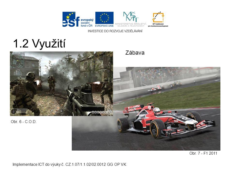 Implementace ICT do výuky č. CZ.1.07/1.1.02/02.0012 GG OP VK Zábava Obr. 6 - C.O.D. Obr. 7 - F1 2011 1.2 Využití