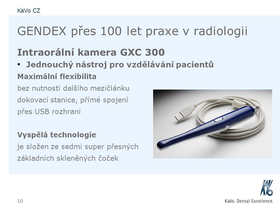 KaVo CZ 10 GENDEX přes 100 let praxe v radiologii Intraorální kamera GXC 300 • Jednouchý nástroj pro vzdělávání pacientů Maximální flexibilita bez nut