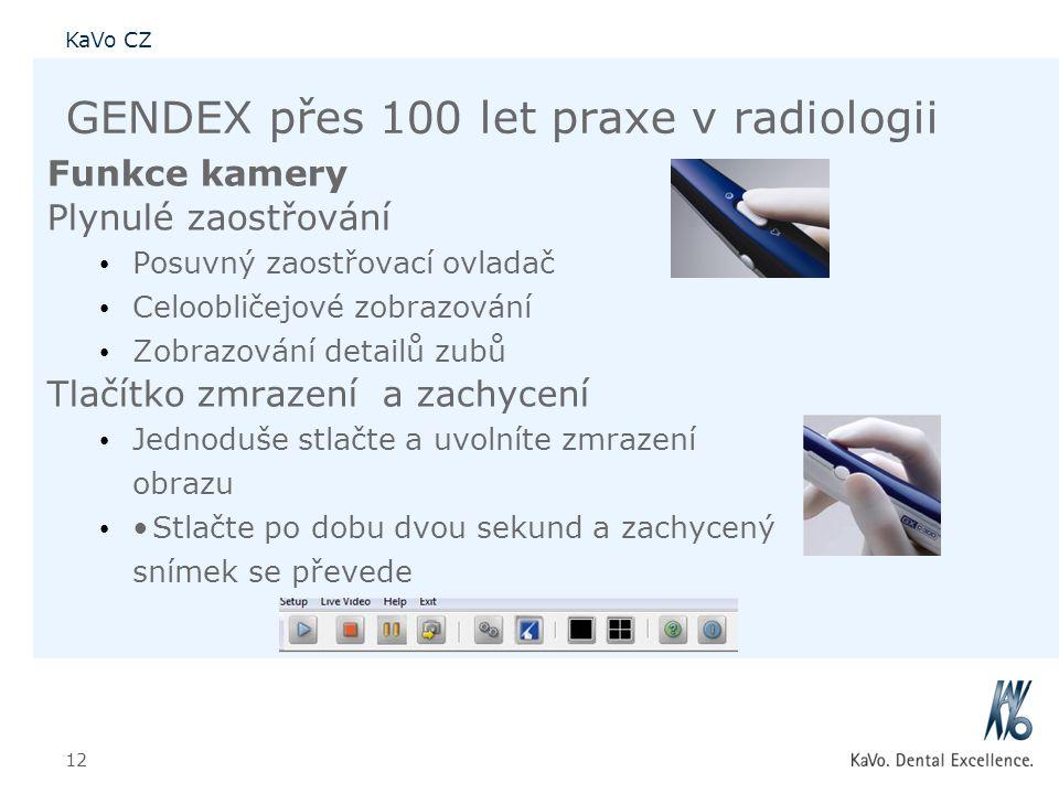 KaVo CZ 12 GENDEX přes 100 let praxe v radiologii Funkce kamery Plynulé zaostřování • Posuvný zaostřovací ovladač • Celoobličejové zobrazování • Zobra