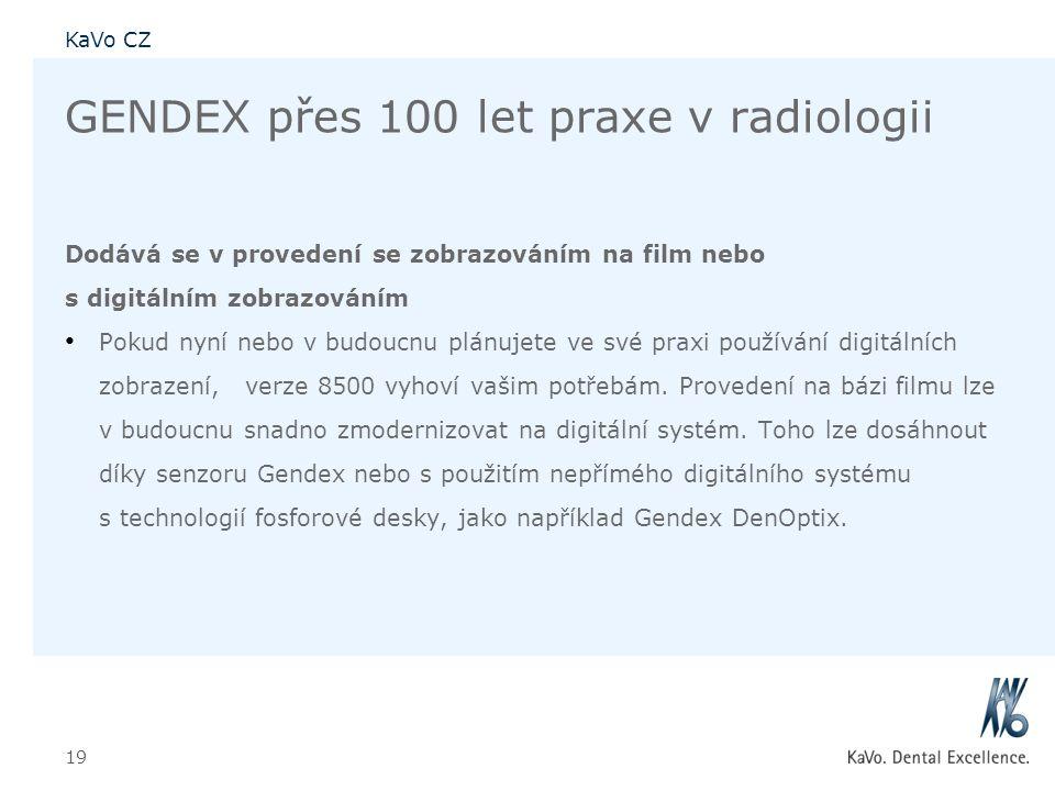 KaVo CZ 19 GENDEX přes 100 let praxe v radiologii Dodává se v provedení se zobrazováním na film nebo s digitálním zobrazováním • Pokud nyní nebo v bud