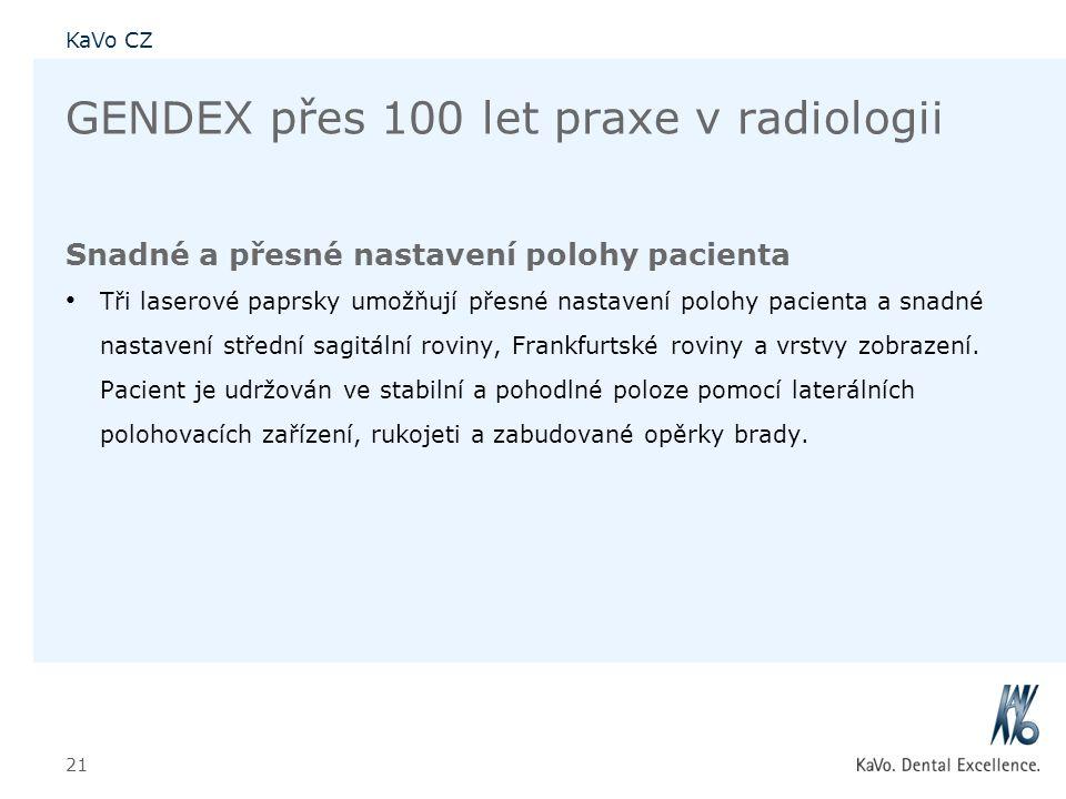 KaVo CZ 21 GENDEX přes 100 let praxe v radiologii Snadné a přesné nastavení polohy pacienta • Tři laserové paprsky umožňují přesné nastavení polohy pa