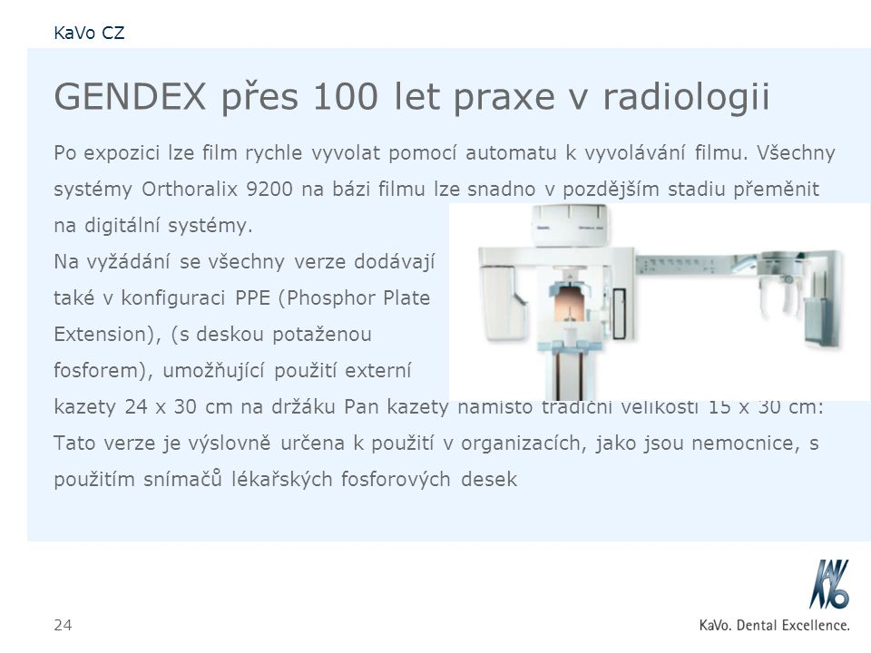 KaVo CZ 24 GENDEX přes 100 let praxe v radiologii Po expozici lze film rychle vyvolat pomocí automatu k vyvolávání filmu. Všechny systémy Orthoralix 9