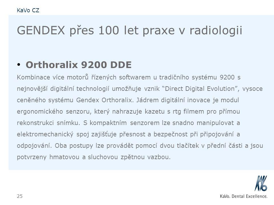 KaVo CZ 25 GENDEX přes 100 let praxe v radiologii • Orthoralix 9200 DDE Kombinace více motorů řízených softwarem u tradičního systému 9200 s nejnovějš