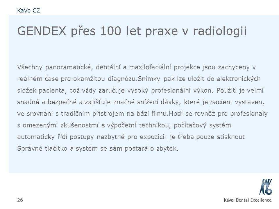 KaVo CZ 26 GENDEX přes 100 let praxe v radiologii Všechny panoramatické, dentální a maxilofaciální projekce jsou zachyceny v reálném čase pro okamžito