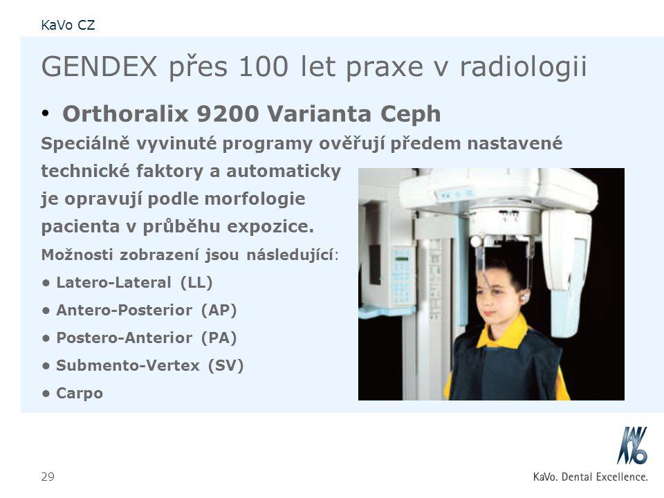 KaVo CZ 29 GENDEX přes 100 let praxe v radiologii • Orthoralix 9200 Varianta Ceph Speciálně vyvinuté programy ověřují předem nastavené technické fakto