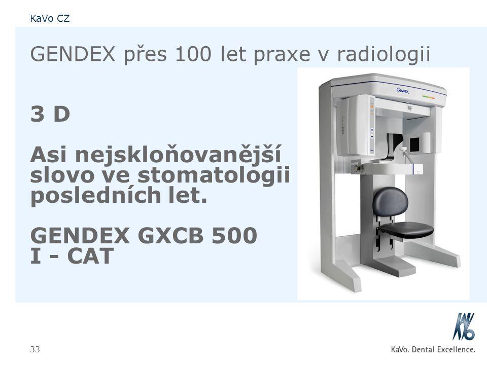 KaVo CZ 33 GENDEX přes 100 let praxe v radiologii 3 D Asi nejskloňovanější slovo ve stomatologii posledních let. GENDEX GXCB 500 I - CAT