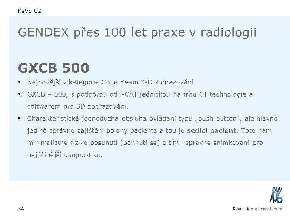 KaVo CZ 34 GENDEX přes 100 let praxe v radiologii GXCB 500 • Nejnovější z kategorie Cone Beam 3-D zobrazování • GXCB – 500, s podporou od i-CAT jednič