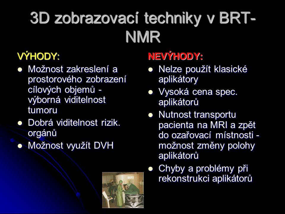 3D zobrazovací techniky v BRT- NMR VÝHODY:  Možnost zakreslení a prostorového zobrazení cílových objemů - výborná viditelnost tumoru  Dobrá viditeln