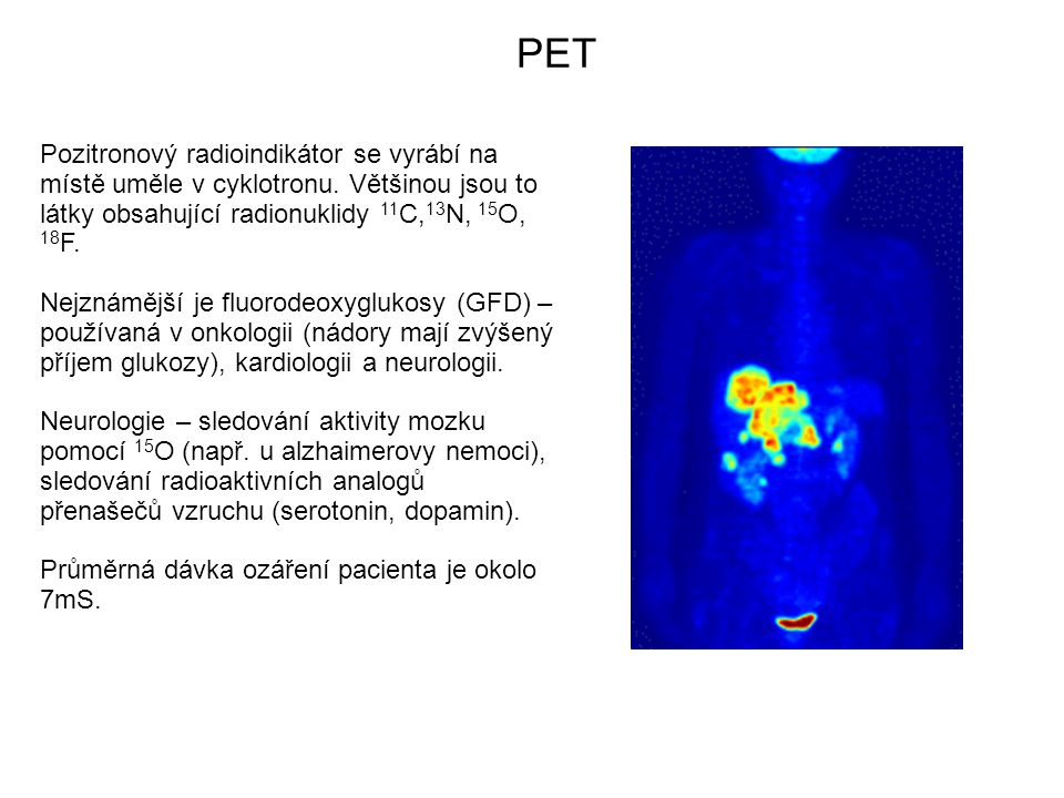 Pozitronový radioindikátor se vyrábí na místě uměle v cyklotronu. Většinou jsou to látky obsahující radionuklidy 11 C, 13 N, 15 O, 18 F. Nejznámější j