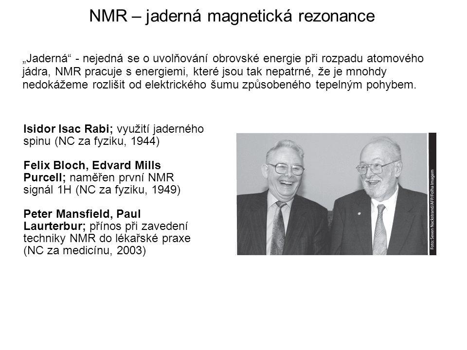 """NMR – jaderná magnetická rezonance """"Jaderná - nejedná se o uvolňování obrovské energie při rozpadu atomového jádra, NMR pracuje s energiemi, které jsou tak nepatrné, že je mnohdy nedokážeme rozlišit od elektrického šumu způsobeného tepelným pohybem."""