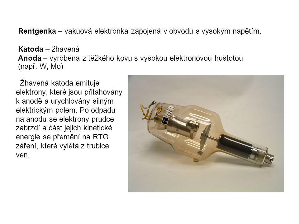 Rentgenka – vakuová elektronka zapojená v obvodu s vysokým napětím. Katoda – žhavená Anoda – vyrobena z těžkého kovu s vysokou elektronovou hustotou (